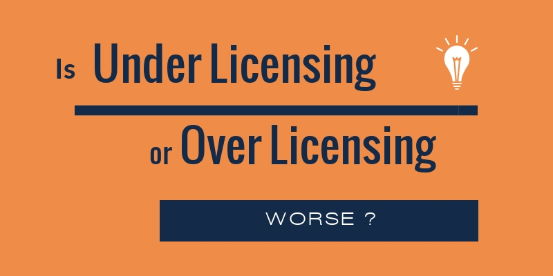Is Over Licensing or Under Licensing worse?